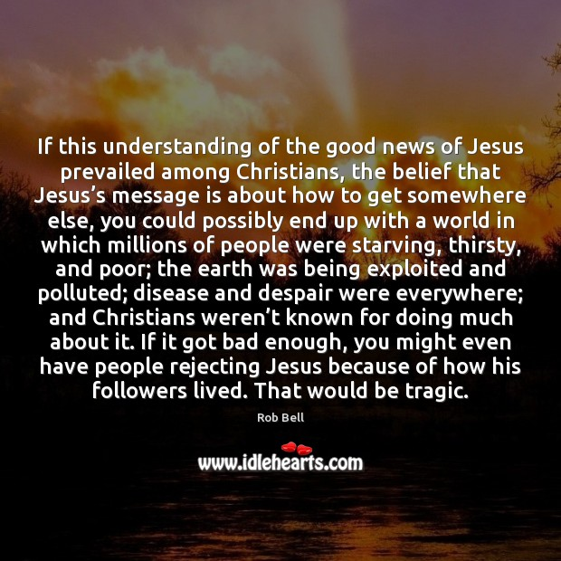 If this understanding of the good news of Jesus prevailed among Christians, Rob Bell Picture Quote