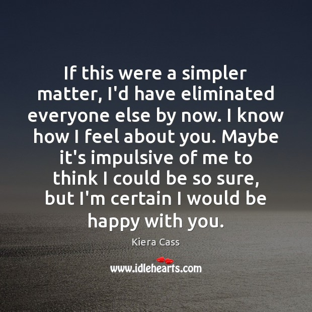 If this were a simpler matter, I'd have eliminated everyone else by Kiera Cass Picture Quote