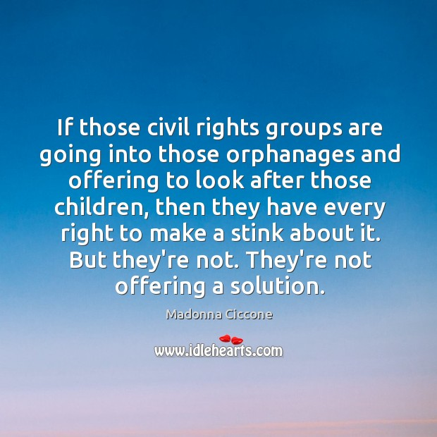 Image, If those civil rights groups are going into those orphanages and offering