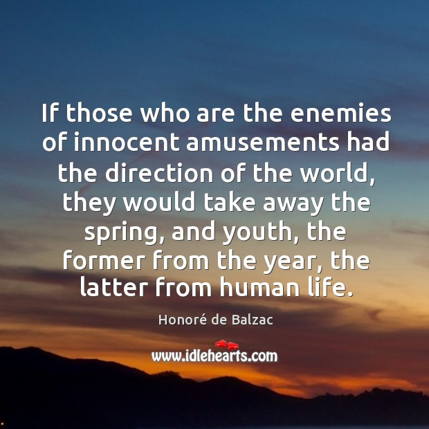 If those who are the enemies of innocent amusements had the direction of the world Image