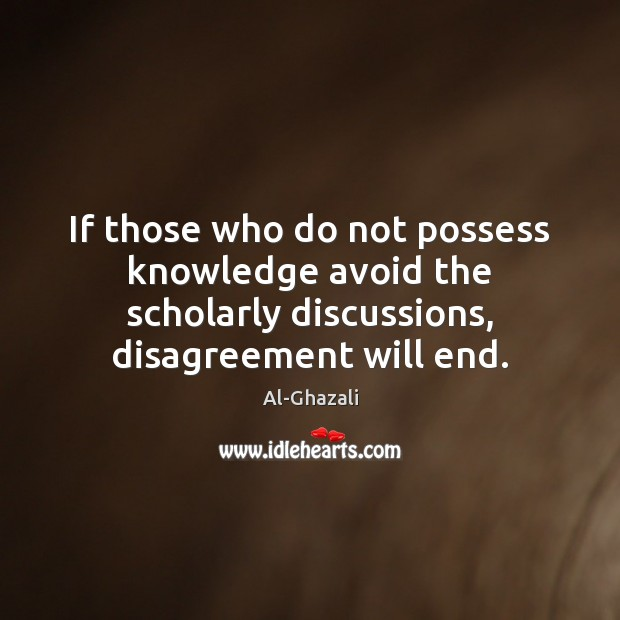 Image, If those who do not possess knowledge avoid the scholarly discussions, disagreement