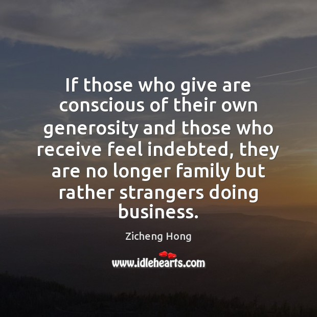 If those who give are conscious of their own generosity and those Zicheng Hong Picture Quote
