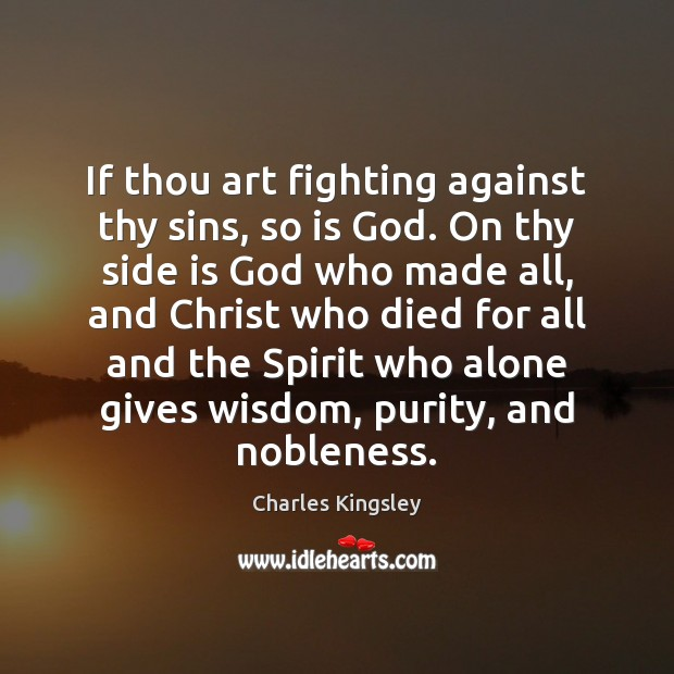 If thou art fighting against thy sins, so is God. On thy Image