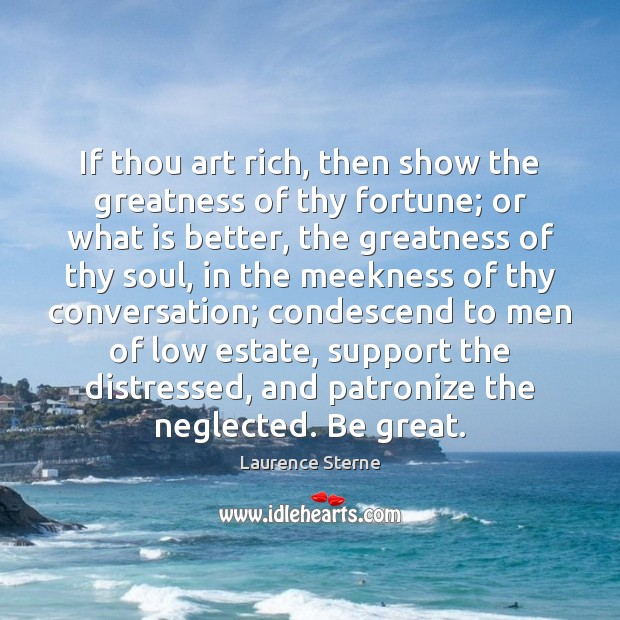 If thou art rich, then show the greatness of thy fortune; or Image