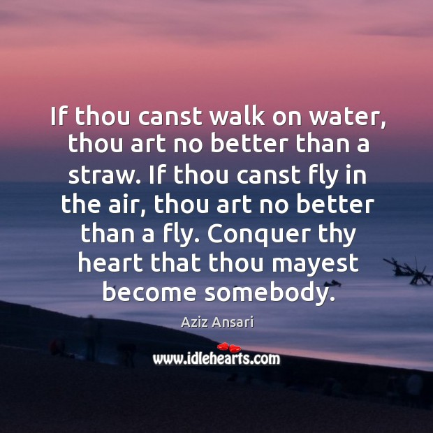 If thou canst walk on water, thou art no better than a Image