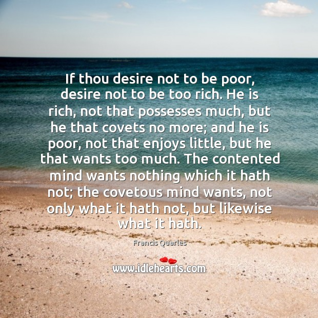 If thou desire not to be poor, desire not to be too Image