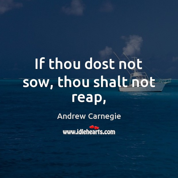 Image, If thou dost not sow, thou shalt not reap,