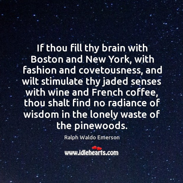 If thou fill thy brain with boston and new york, with fashion and covetousness Image