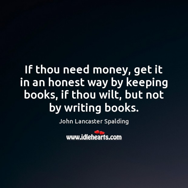 Image, If thou need money, get it in an honest way by keeping