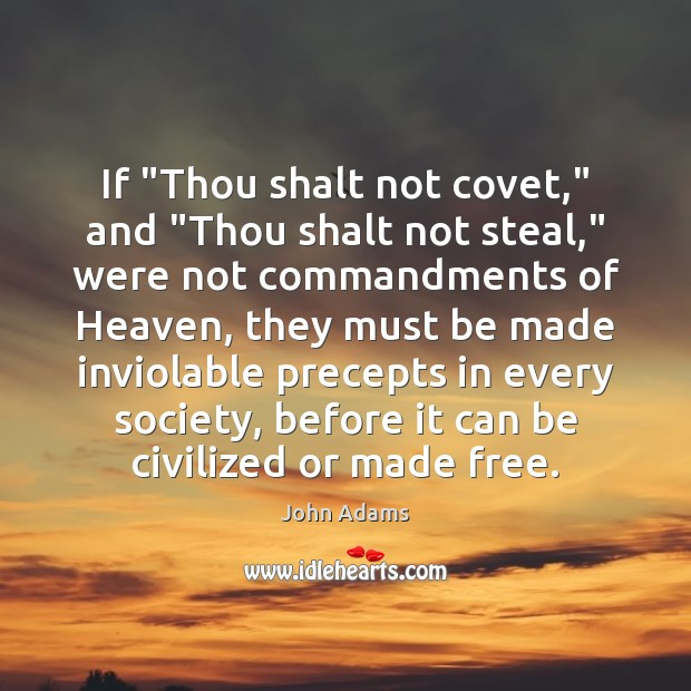 """If """"Thou shalt not covet,"""" and """"Thou shalt not steal,"""" were not John Adams Picture Quote"""