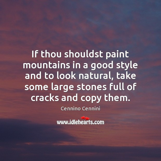 If thou shouldst paint mountains in a good style and to look Cennino Cennini Picture Quote