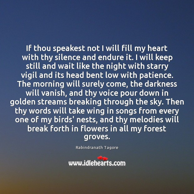 If thou speakest not I will fill my heart with thy silence Rabindranath Tagore Picture Quote
