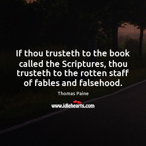 If thou trusteth to the book called the Scriptures, thou trusteth to Thomas Paine Picture Quote