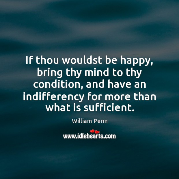 Image, If thou wouldst be happy, bring thy mind to thy condition, and