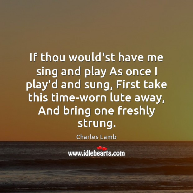 If thou would'st have me sing and play As once I play'd Charles Lamb Picture Quote