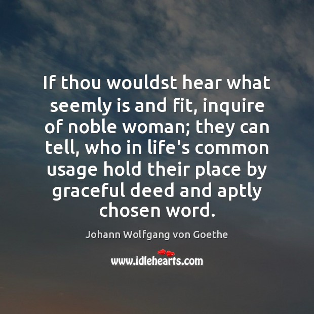 Image, If thou wouldst hear what seemly is and fit, inquire of noble