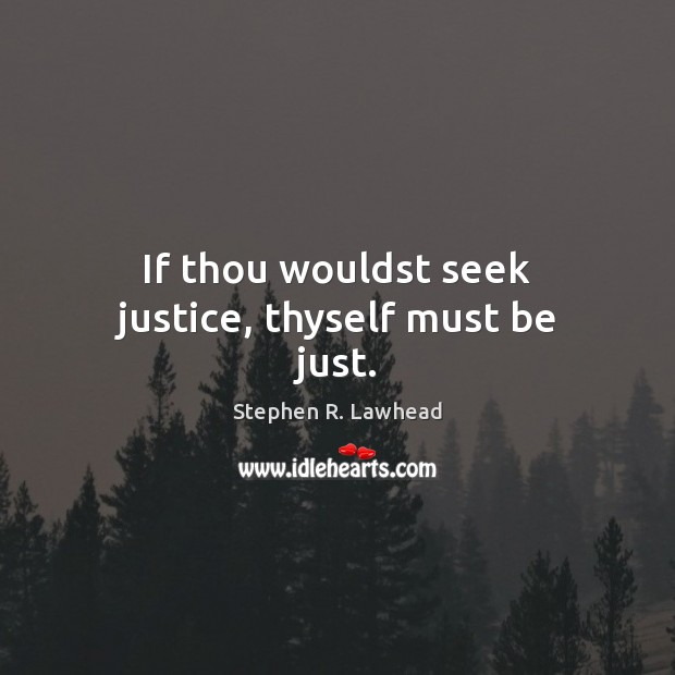Image, If thou wouldst seek justice, thyself must be just.