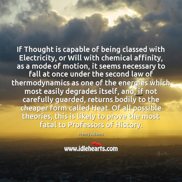 If Thought is capable of being classed with Electricity, or Will with Henry Adams Picture Quote