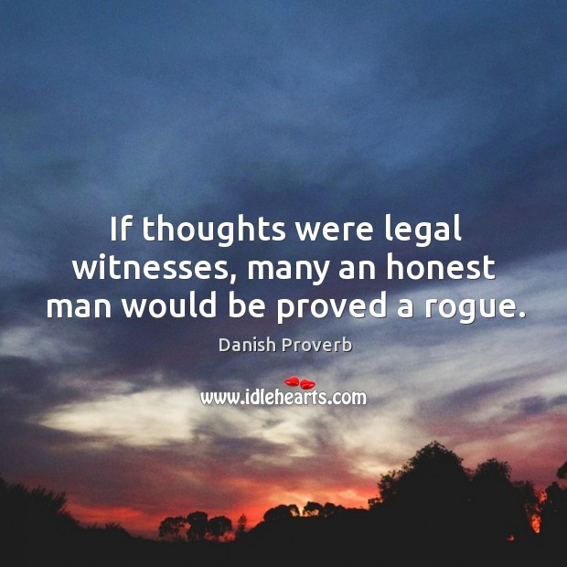 If thoughts were legal witnesses, many an honest man would be proved a rogue. Danish Proverbs Image