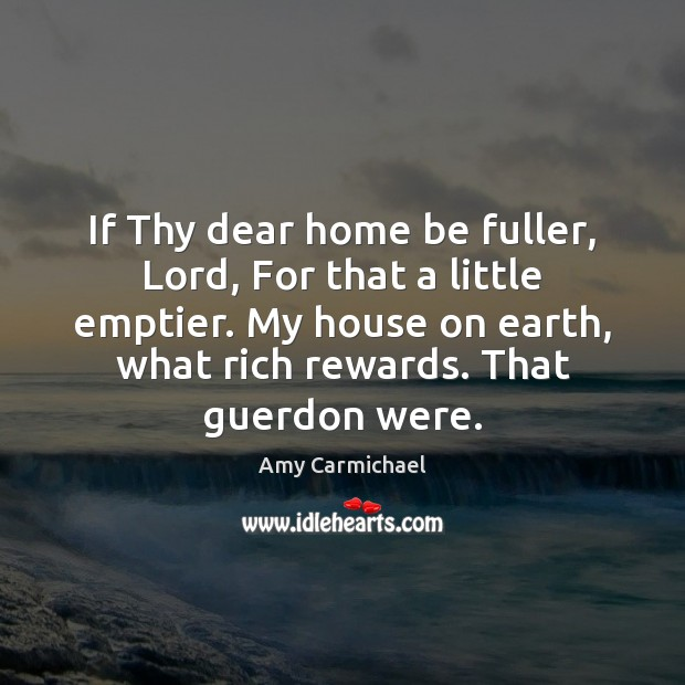 Image, If Thy dear home be fuller, Lord, For that a little emptier.
