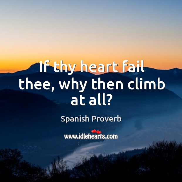 If thy heart fail thee, why then climb at all? Spanish Proverbs Image
