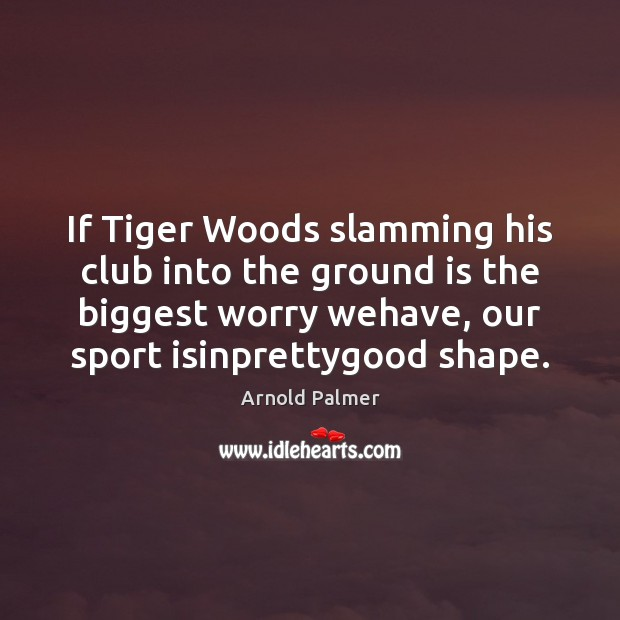 Image, If Tiger Woods slamming his club into the ground is the biggest