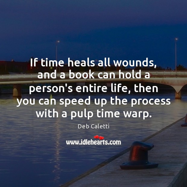 If time heals all wounds, and a book can hold a person's Image