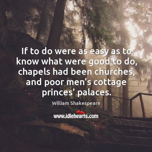 Image, If to do were as easy as to know what were good to do, chapels had been churches
