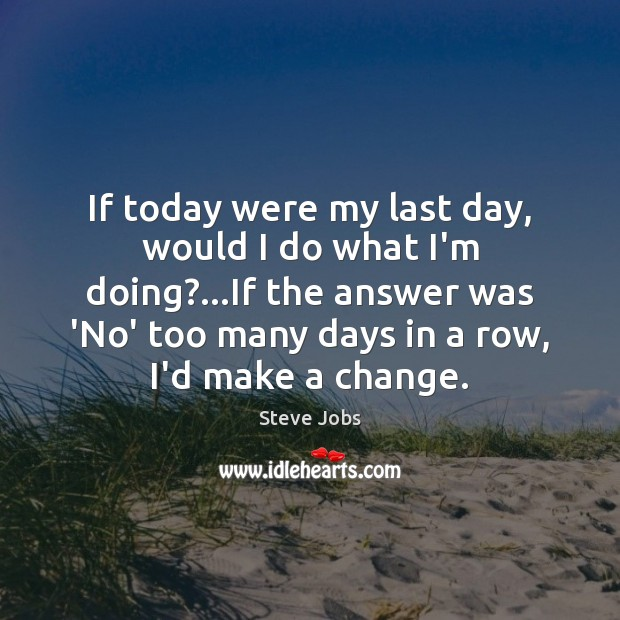 If today were my last day, would I do what I'm doing?… Image