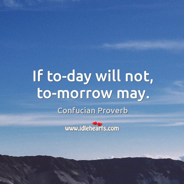 If to-day will not, to-morrow may. Confucian Proverbs Image