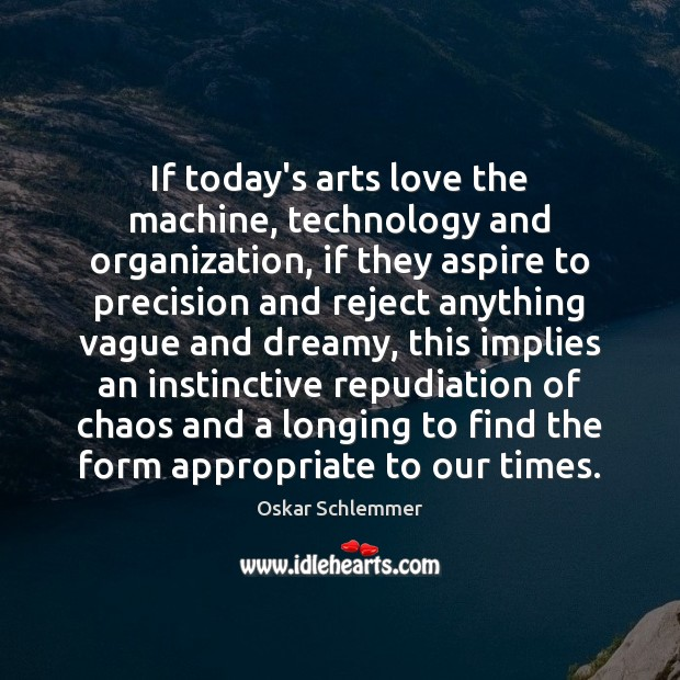 Image, If today's arts love the machine, technology and organization, if they aspire