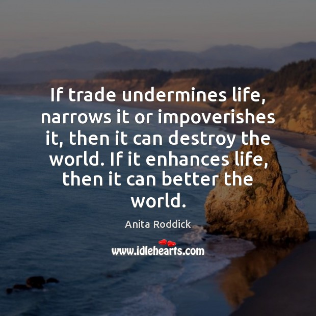 If trade undermines life, narrows it or impoverishes it, then it can Image