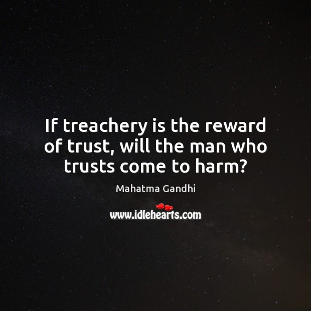 If treachery is the reward of trust, will the man who trusts come to harm? Image