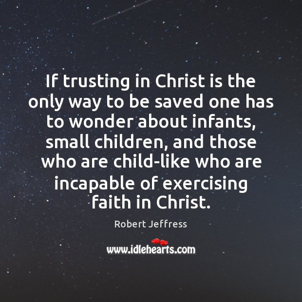 If trusting in Christ is the only way to be saved one Image