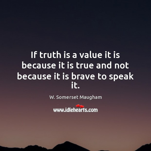 Image, If truth is a value it is because it is true and not because it is brave to speak it.