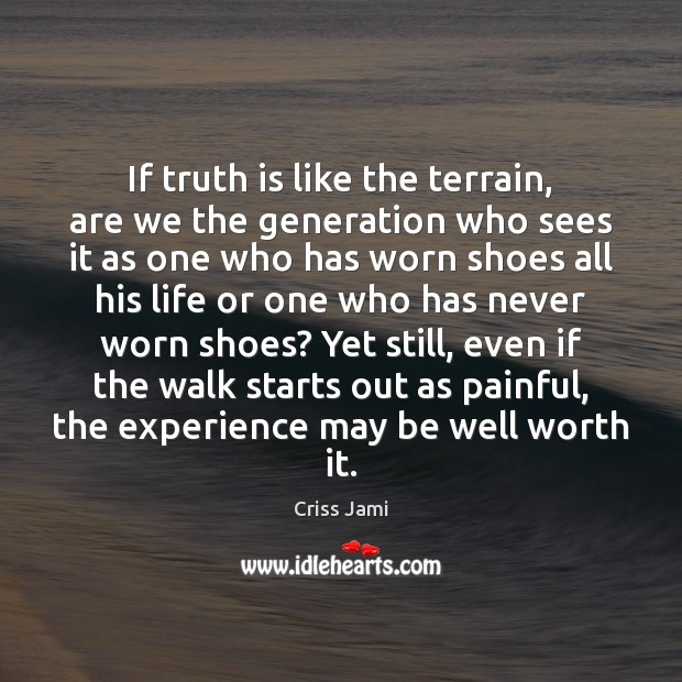 If truth is like the terrain, are we the generation who sees Image