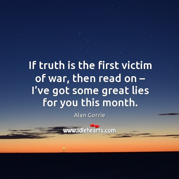 Image, If truth is the first victim of war, then read on – I've got some great lies for you this month.