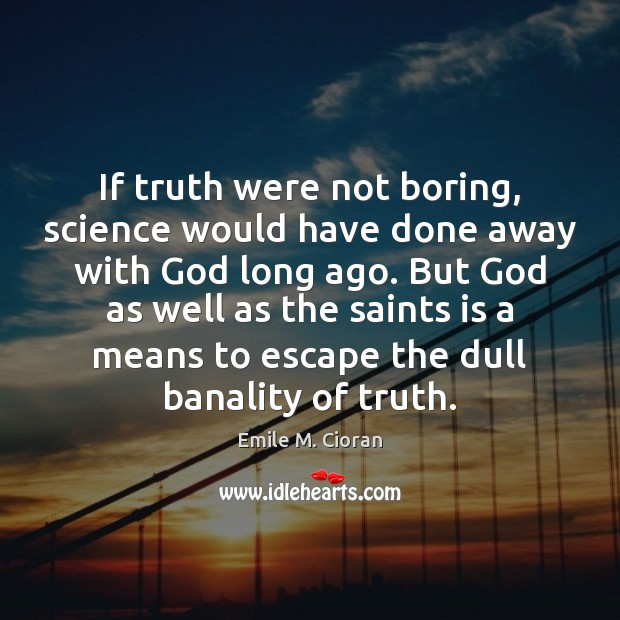 If truth were not boring, science would have done away with God Image