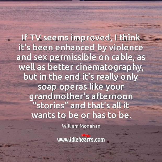 If TV seems improved, I think it's been enhanced by violence and Image
