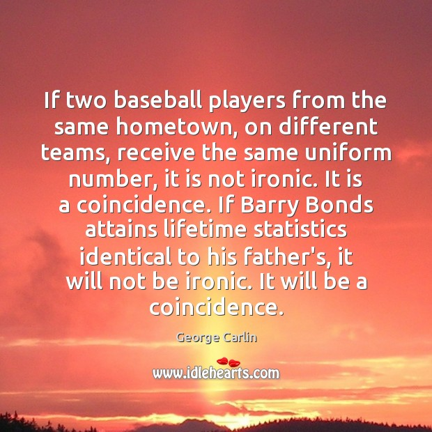 If two baseball players from the same hometown, on different teams, receive George Carlin Picture Quote