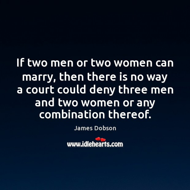 If two men or two women can marry, then there is no James Dobson Picture Quote