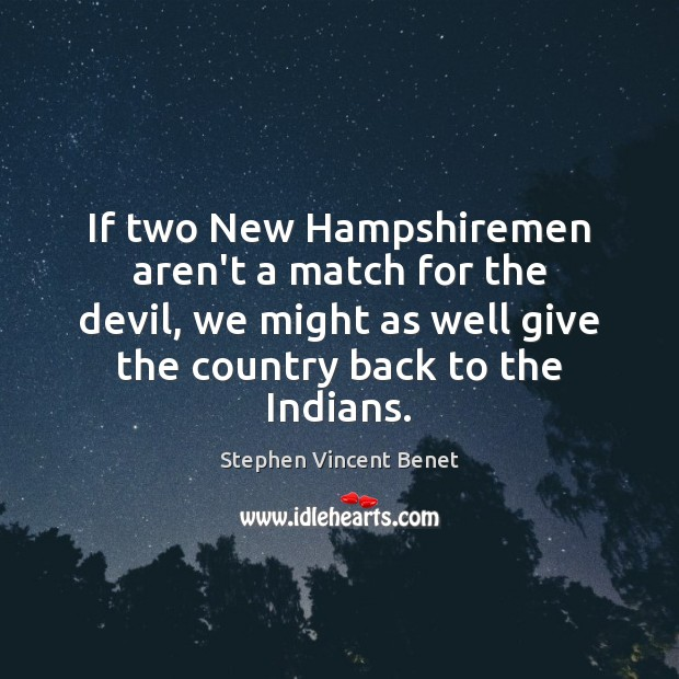 If two New Hampshiremen aren't a match for the devil, we might Stephen Vincent Benet Picture Quote