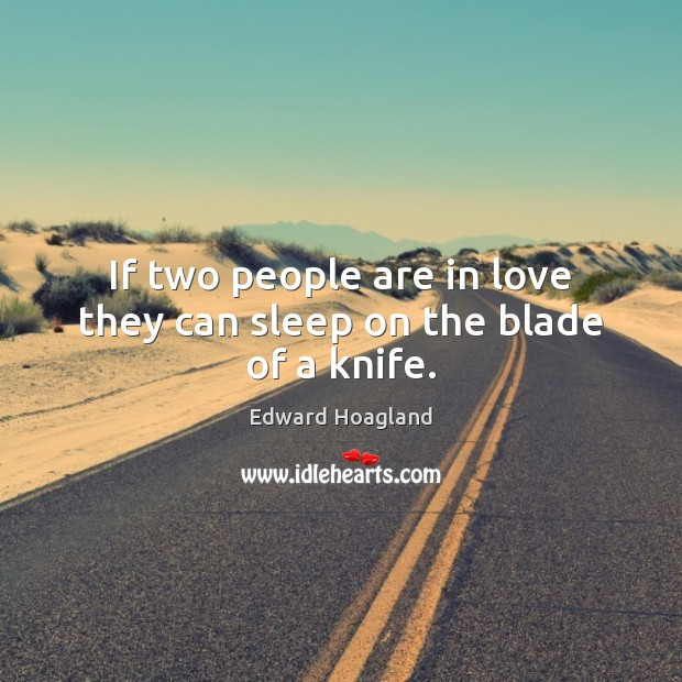 If two people are in love they can sleep on the blade of a knife. Image