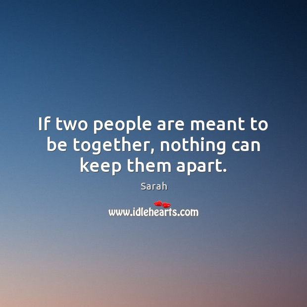 If two people are meant to be together, nothing can keep them apart. Image
