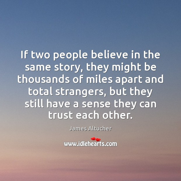 If two people believe in the same story, they might be thousands James Altucher Picture Quote
