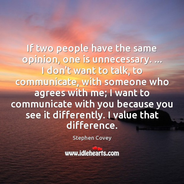 If two people have the same opinion, one is unnecessary. … I don't Communication Quotes Image
