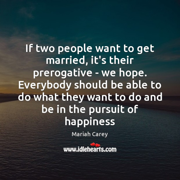 If two people want to get married, it's their prerogative – we Mariah Carey Picture Quote