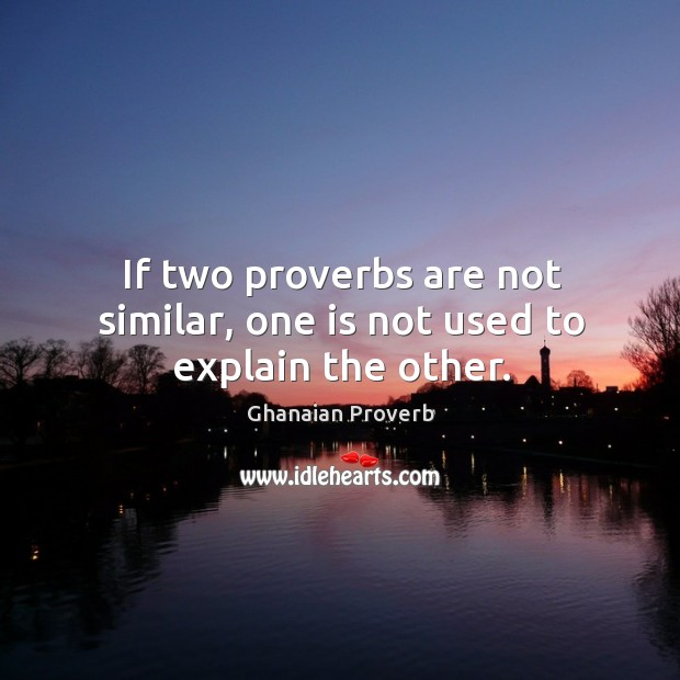 If two proverbs are not similar, one is not used to explain the other. Ghanaian Proverbs Image
