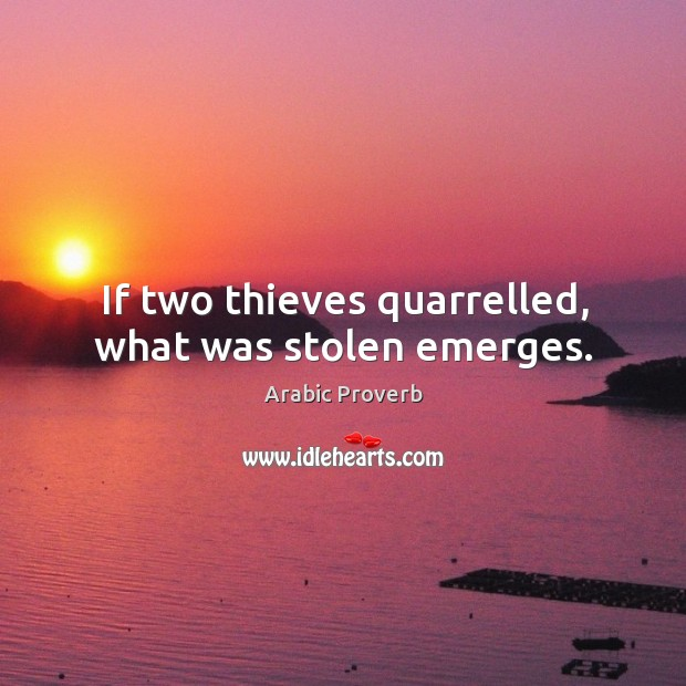 If two thieves quarrelled, what was stolen emerges. Arabic Proverbs Image