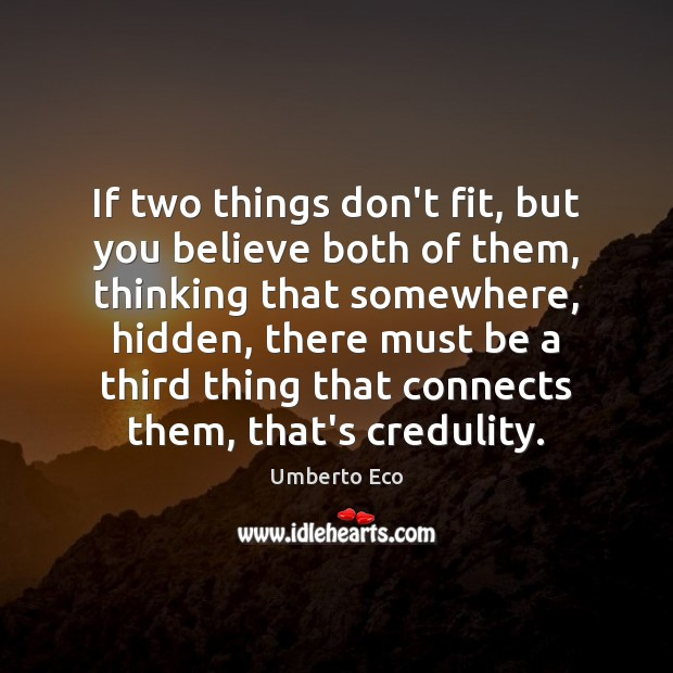 If two things don't fit, but you believe both of them, thinking Umberto Eco Picture Quote